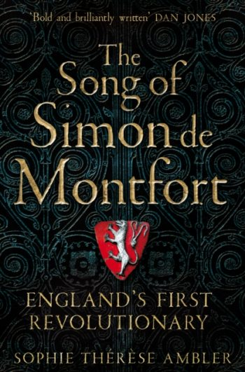 The Song of Simon de Montfort : England's First Revolutionary
