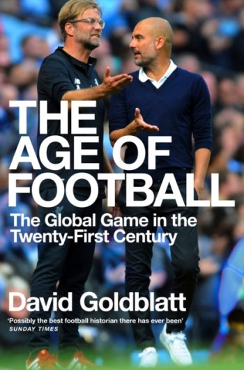 The Age of Football : The Global Game in the Twenty-first Century