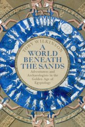 A World Beneath the Sands : Adventurers and Archaeologists in the Golden Age of Egyptology