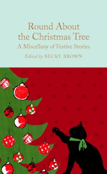 Round About the Christmas Tree : A Miscellany of Festive Stories