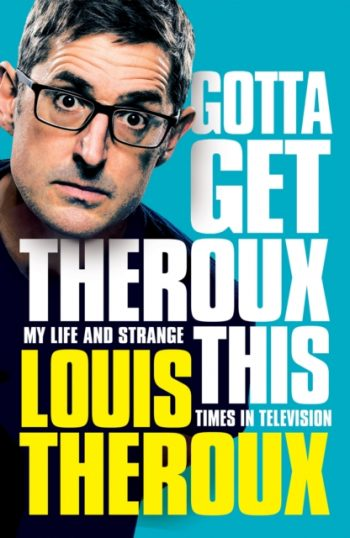 Gotta Get Theroux This : My life and strange times in television