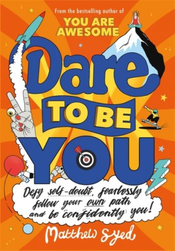 Dare to Be You : Defy Self-Doubt, Fearlessly Follow Your Own Path and Be Confidently You!