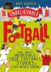 Unbelievable Football : The Most Incredible True Football Stories You Never Knew