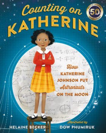 Counting on Katherine : How Katherine Johnson Put Astronauts on the Moon