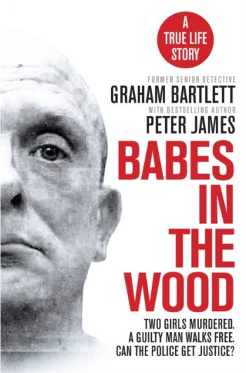 Babes in the Wood : Two girls murdered. A guilty man walks free. Can the police get justice?