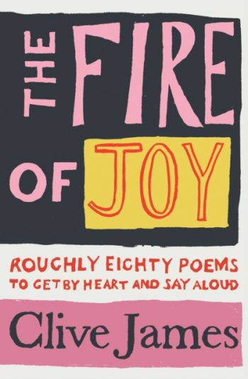 The Fire of Joy : Roughly 80 Poems to Get by Heart and Say Aloud