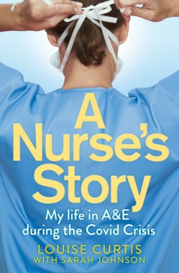 A Nurse's Story : My Life in A&E During the Covid Crisis