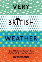 Very British Weather : Over 365 Hidden Wonders from the World's Greatest Forecasters