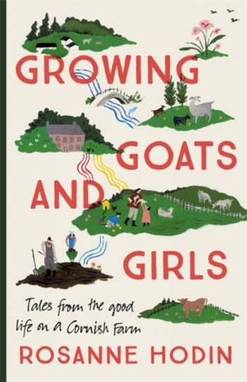 Growing Goats and Girls : Living the Good Life on a Cornish Farm - ESCAPISM AT ITS LOVELIEST