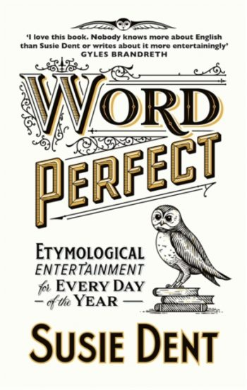 Word Perfect : Etymological Entertainment For Every Day of the Year