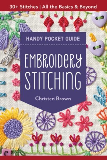 Embroidery Stitching Handy Pocket Guide : All the Basics & Beyond, 30+ Stitches