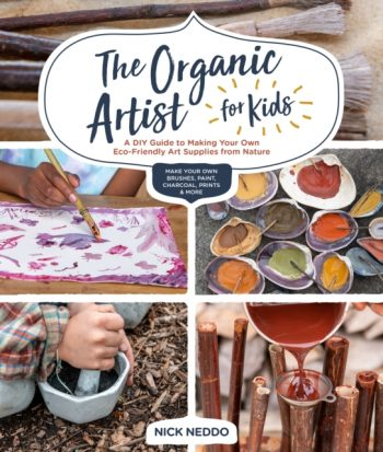 The Organic Artist for Kids : A DIY Guide to Making Your Own Eco-Friendly Art Supplies from Nature