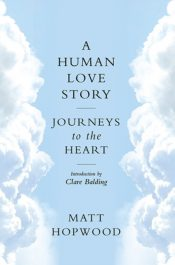 A Human Love Story : Journeys to the Heart