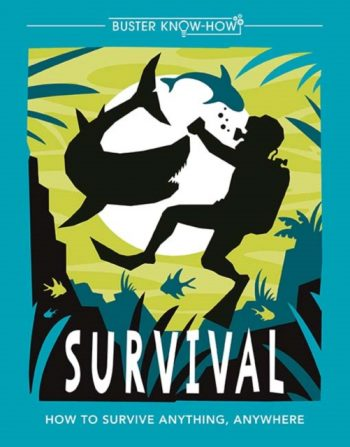 Survival : How to survive anything, anywhere