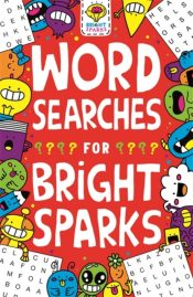 Wordsearches for Bright Sparks : Ages 7 to 9