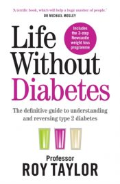 Life Without Diabetes : The definitive guide to understanding and reversing your type 2 diabetes
