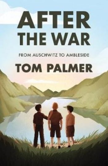 After the War : From Auschwitz to Ambleside