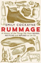 Rummage : A History of the Things We Have Reused, Recycled and Refused to Let Go
