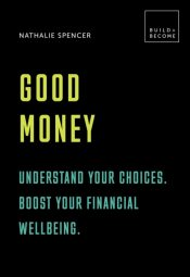 Good Money: Understand your choices. Boost your financial wellbeing. : 20 thought-provoking lessons
