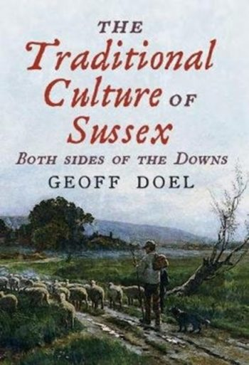 The Traditional Culture of Sussex : Both Sides of the Downs