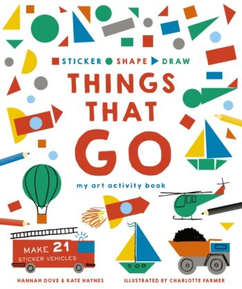 Sticker, Shape, Draw: Things that Go : My Art Activity Book