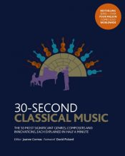 30-Second Classical Music : The 50 most significant genres, composers and innovations, each explained in half a minute