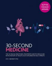 30-Second Medicine : The 50 crucial milestones, treatments and technologies in the history of health, each explained in half a minute