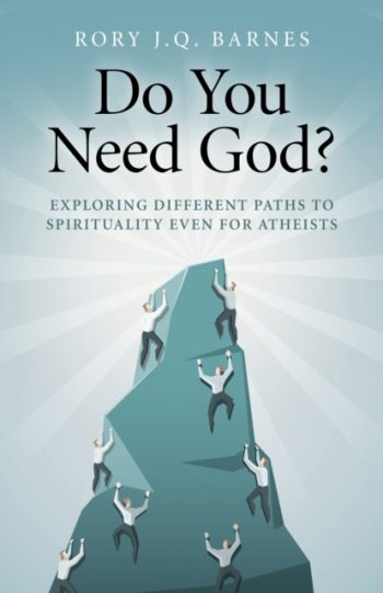 Do You Need God? : Exploring Different Paths to Spirituality Even for Atheists