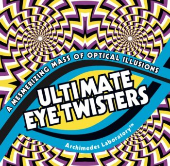 Ultimate Eye Twisters : A Mesmerizing Mass of Optical Illusions