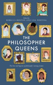 The Philosopher Queens : The lives and legacies of philosophy's unsung women