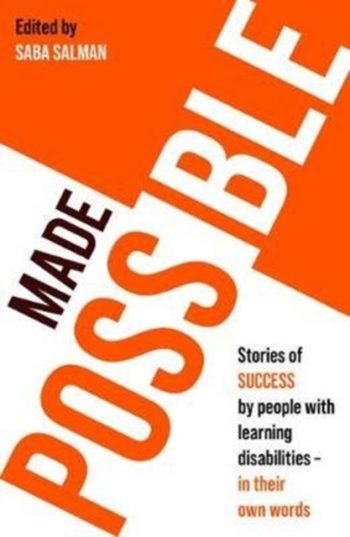 Made Possible : Stories of success by people with learning disabilities - in their own words