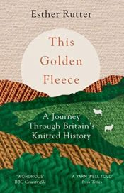 This Golden Fleece : A Journey Through Britain's Knitted History