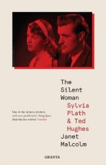 The Silent Woman : Sylvia Plath And Ted Hughes