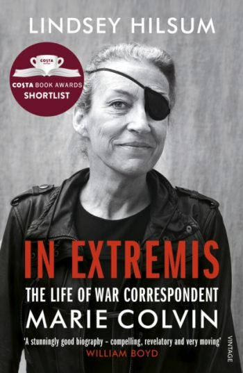 In Extremis : The Life of War Correspondent Marie Colvin