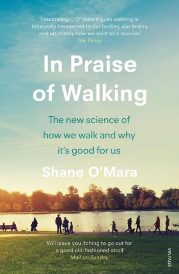 In Praise of Walking : The new science of how we walk and why it's good for us