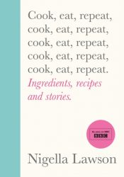 Cook, Eat, Repeat : Ingredients, recipes and stories.