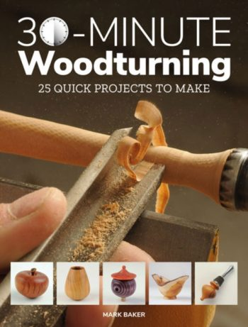 30-Minute Woodturning : 25 Quick Projects to Make