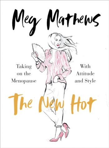 The New Hot : Taking on the Menopause with Attitude and Style