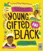 Young Gifted and Black : Meet 52 Black Heroes from Past and Present