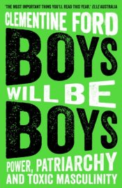 Boys Will Be Boys : Power, Patriarchy and Toxic Masculinity