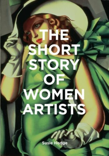The Short Story of Women Artists : A Pocket Guide to Key Breakthroughs, Movements, Works and Themes