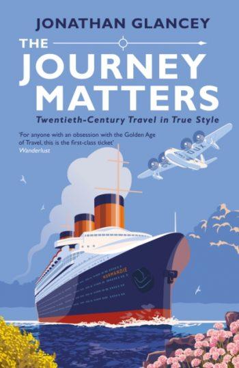 The Journey Matters : Twentieth-Century Travel in True Style