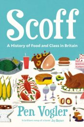 Scoff : A History of Food and Class in Britain