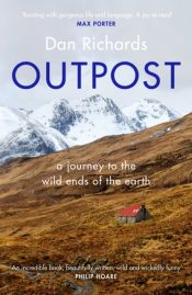 Outpost : A Journey to the Wild Ends of the Earth