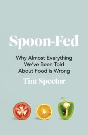 Spoon-Fed : Why almost everything we've been told about food is wrong