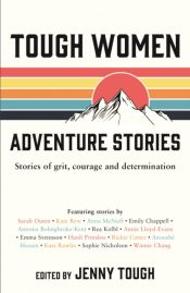 Tough Women Adventure Stories : Stories of Grit, Courage and Determination