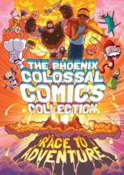 The Phoenix Colossal Comics Collection: Race to Adventure : 3