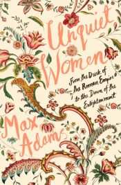 Unquiet Women : From the Dusk of the Roman Empire to the Dawn of the Enlightenment