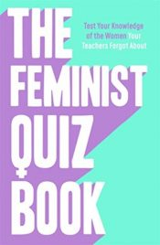 The Feminist Quiz Book : Foreword by Sara Pascoe! *The perfect stocking filler*