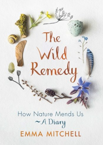 The Wild Remedy : How Nature Mends Us - A Diary